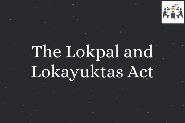 The Lokpal and Lokayuktas Act