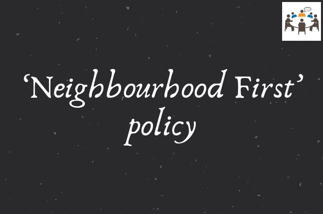 'Neighbourhood First' policy