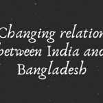 Changing relation between India and Bangladesh