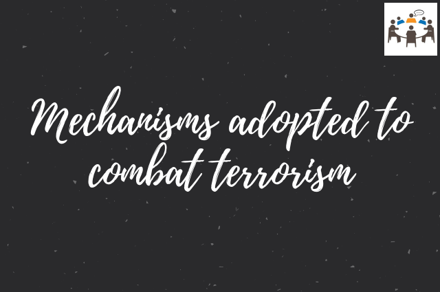 Mechanisms adopted to combat terrorism